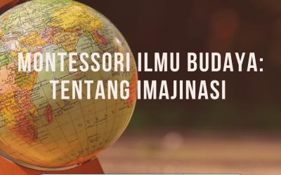 Montessori Ilmu Budaya: Tentang Imajinasi